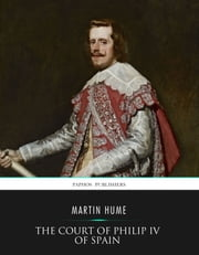The Court of Philip IV of Spain ebook by Martin Hume