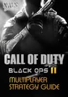 Call of Duty: Black Ops 2 Multiplayer Strategy Guide ebook by NMS Gaming