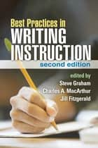 Best Practices in Writing Instruction, Second Edition ebook by Steve Graham, EdD, Charles A. MacArthur,...