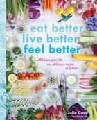 Eat Better, Live Better, Feel Better - Alkalize Your Life...One Delicious Recipe at a Time ebook by Julie Cove