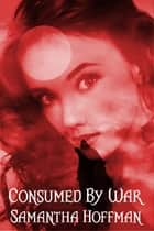 Consumed By War (Arena Wars #3) ebook by Samantha Hoffman