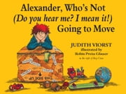 Alexander, Who's Not (Do You Hear Me? I Mean It!) Going to Move ebook by Judith Viorst,Ray Cruz,Robin  Preiss Glasser