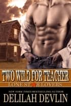 Two Wild for Teacher - Lone Star Lovers, #6 ebook by Delilah Devlin