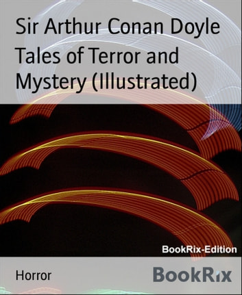Tales of Terror and Mystery (Illustrated) ebook by Sir Arthur Conan Doyle
