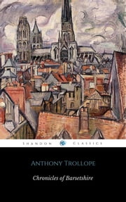 The Chronicles of Barsetshire (6 Books) (ShandonPress) ebook by Anthony Trollope,Shandonpress