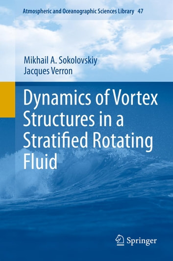 Dynamics of Vortex Structures in a Stratified Rotating Fluid ebook by Jacques Verron,Mikhail A. Sokolovskiy