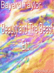 Beauty and The Beast, Etc. ebook by Bayard Taylor