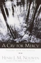 A Cry for Mercy - Prayers from the Genesee ebook by Henri J.M. Nouwen