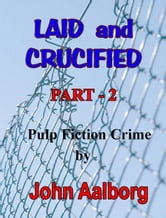 Laid & Crucified: Part-2 ebook by John Aalborg