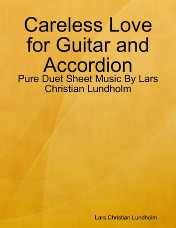 Careless Love for Guitar and Accordion - Pure Duet Sheet Music By Lars Christian Lundholm eBook by Lars Christian Lundholm