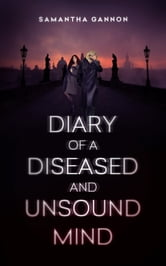 Diary of a Diseased and Unsound Mind ebook by Samantha Gannon
