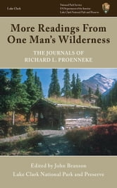 More Readings From One Man's Wilderness - The Journals of Richard L. Proenneke ebook by