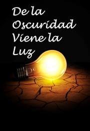 De la Oscuridad Viene la Luz - From Darkness Comes the Light, Spanish edition ebook by Lucy A. Delaney