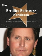 The Emilio Estevez Handbook - Everything you need to know about Emilio Estevez ebook by Smith, Emily