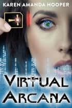 Virtual Arcana - Virtual Arcana, #1 ebook by Karen Amanda Hooper