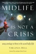 Midlife Is Not a Crisis ebook by Virginia Bell,Steven Forrest