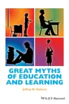 Great Myths of Education and Learning ebook by Jeffrey D. Holmes