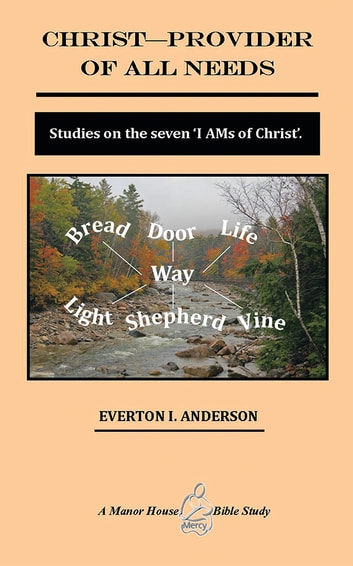 Christ - Provider of All Needs - Studies on the Seven ''I Am'' Christ ebook by Everton I. Anderson Ph.D.