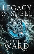 Legacy of Steel - Book Two of the Legacy Trilogy ebook by Matthew Ward