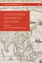 Constitutional Foundings in South Asia ebook by Dr Kevin YL Tan, Professor Ridwanul Hoque