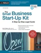 Small Business Start-Up Kit, The - A Step-by-Step Legal Guide ebook by Peri Pakroo, J.D.