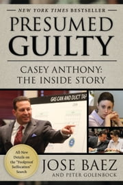 Presumed Guilty - Casey Anthony: The Inside Story ebook by Jose Baez,Peter Golenbock