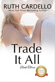 Trade It All ebook by Ruth Cardello