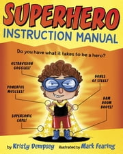 Superhero Instruction Manual ebook by Kristy Dempsey,Mark Fearing