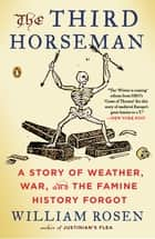 The Third Horseman - Climate Change and the Great Famine of the 14th Century ebook by William Rosen