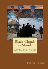 Black Clouds in Manila: After the Ashes - Book 3 ebook by Tessie Jayme