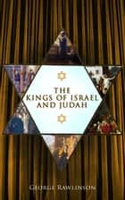 The Kings of Israel and Judah ebook by George Rawlinson
