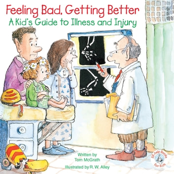 Feeling Bad, Getting Better - A Kid's Guide to Illness and Injury ebook by Tom McGrath