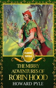 THE MERRY ADVENTURES OF ROBIN HOOD Classic Novels: New Illustrated ebook by Howard Pyle