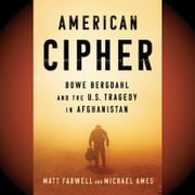 American Cipher - Bowe Bergdahl and the U.S. Tragedy in Afghanistan audiobook by Matt Farwell, Michael Ames