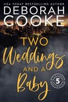 Two Weddings & A Baby ebook by Deborah Cooke