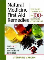 The Natural Medicine First Aid Remedies: Self-Care Treatments for 100+ Common Conditions ebook by Stephanie Marohn
