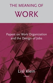 The Meaning of Work - Papers on Work Organization and the Design of Jobs ebook by Lisl Klein