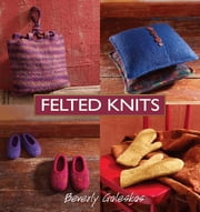 Felted Knits ebook by Beverly Galeskas