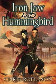 Iron Jaw and Hummingbird ebook by Chris Roberson