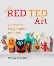 Red Ted Art - Cute and Easy Crafts for Kids ebook by Margarita Woodley