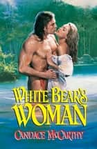White Bear's Woman ebook by Candace McCarthy