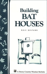 Building Bat Houses - Storey's Country Wisdom Bulletin A-178 ebook by Dale Evva Gelfand