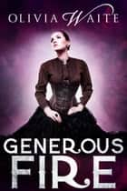 Generous Fire ebook by Olivia Waite