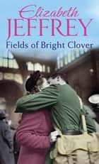 Fields Of Bright Clover ebook by Elizabeth Jeffrey
