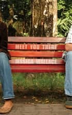 Meet You There ebook by Jessica Wallace