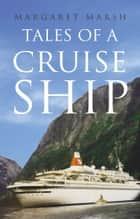 Tales of a Cruise Ship ebook by Margaret Marsh