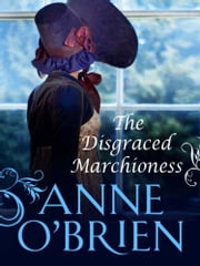 The Disgraced Marchioness (Mills & Boon M&B) (The Faringdon Scandals, Book 1) ebook by Anne O'Brien