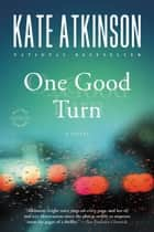 One Good Turn - A Novel ebook by Kate Atkinson
