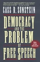 Democracy and the Problem of Free Speech ebook by Cass R. Sunstein