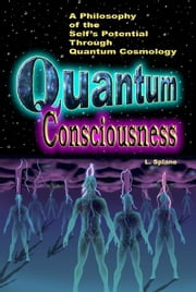 Quantum Consciousness: A Philosophy of the Self's Potential Through Quantum Cosmology ebook by Splane, Lily